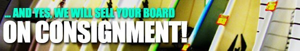 ...and we'll sell your board on consignment, too!